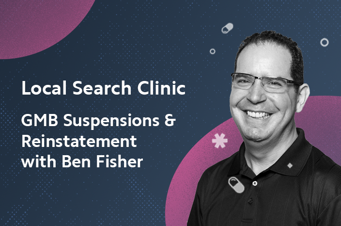 Local Search Clinic: GMB Suspensions & Reinstatement with Ben Fisher – Recap