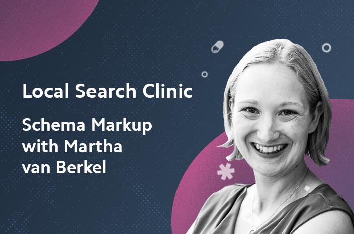 Local Search Clinic: Schema Markup with Martha van Berkel – Recap