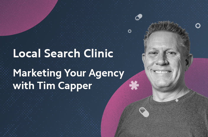 Local Search Clinic: Marketing Your Agency with Tim Capper – Recap