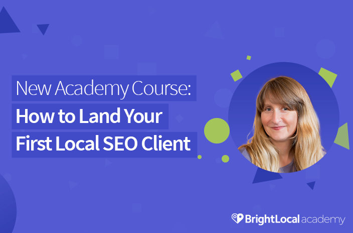 New Academy Course: How to Land Your First Local SEO Client